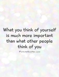 what-you-think-of-yourself-is-much-more-important-than-what-other-people-think-of-you-quote-1